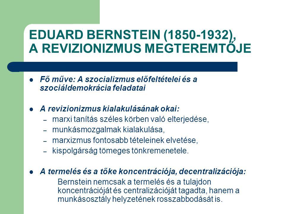 EDUARD BERNSTEIN (1850-1932), A REVIZIONIZMUS MEGTEREMTŐJE Fő műve: A szocializmus előfeltételei és a szociáldemokrácia feladatai A revizionizmus kial
