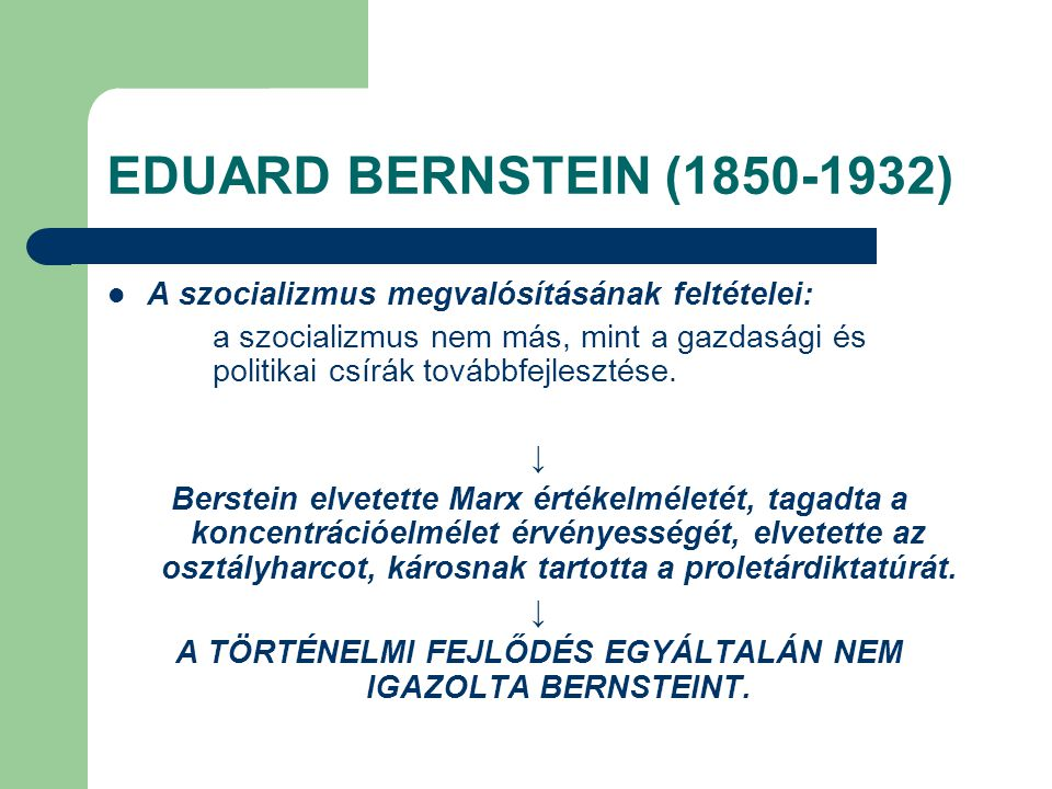 EDUARD BERNSTEIN (1850-1932) A szocializmus megvalósításának feltételei: a szocializmus nem más, mint a gazdasági és politikai csírák továbbfejlesztés