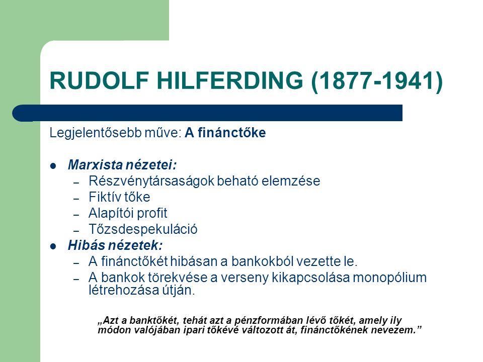 RUDOLF HILFERDING (1877-1941) Legjelentősebb műve: A finánctőke Marxista nézetei: – Részvénytársaságok beható elemzése – Fiktív tőke – Alapítói profit