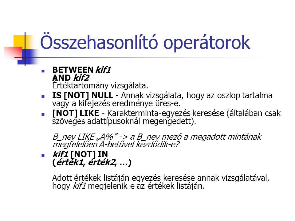 Összehasonlító operátorok BETWEEN kif1 AND kif2 Értéktartomány vizsgálata. IS [NOT] NULL - Annak vizsgálata, hogy az oszlop tartalma vagy a kifejezés