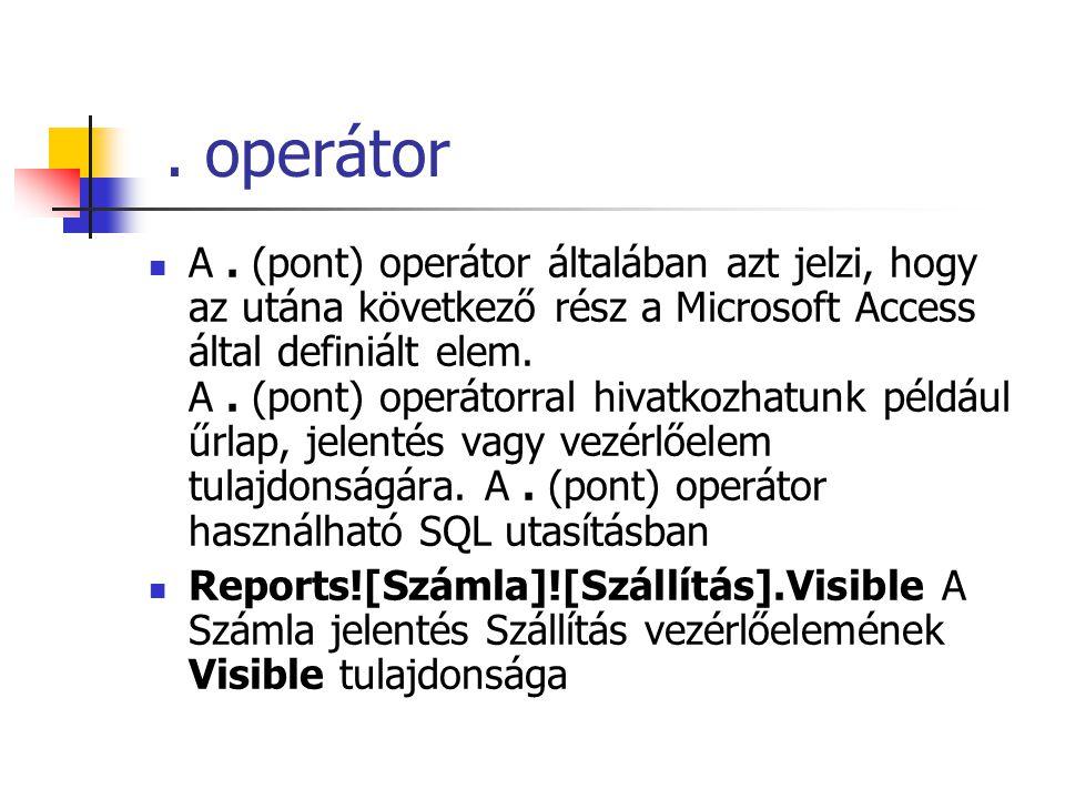 . operátor A. (pont) operátor általában azt jelzi, hogy az utána következő rész a Microsoft Access által definiált elem. A. (pont) operátorral hivatko