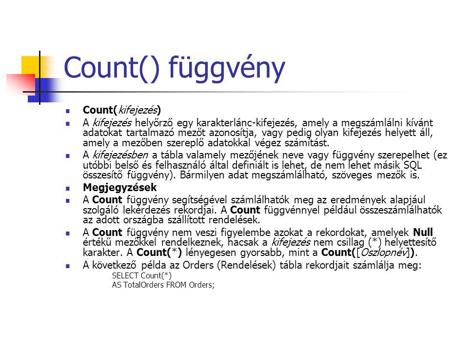Count() függvény Count(kifejezés) A kifejezés helyőrző egy karakterlánc-kifejezés, amely a megszámlálni kívánt adatokat tartalmazó mezőt azonosítja, v