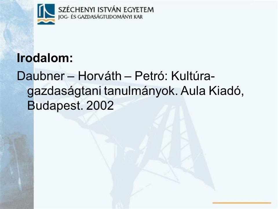 Irodalom: Daubner – Horváth – Petró: Kultúra- gazdaságtani tanulmányok. Aula Kiadó, Budapest. 2002