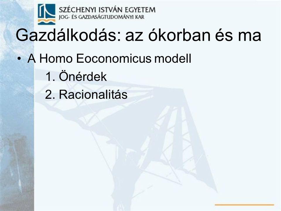 Gazdálkodás: az ókorban és ma A Homo Eoconomicus modell 1. Önérdek 2. Racionalitás