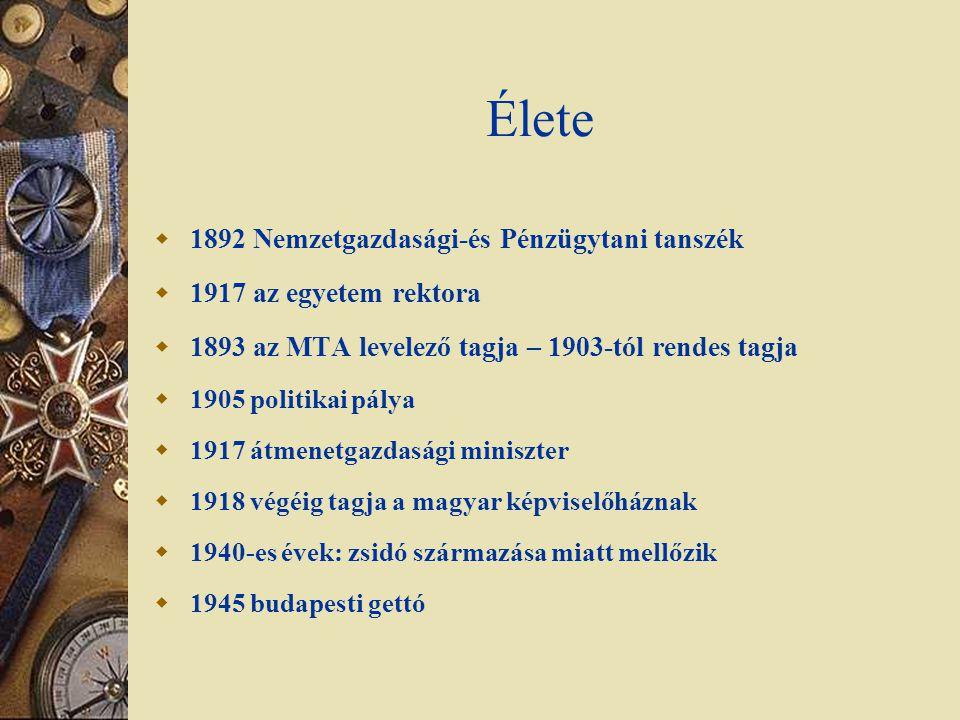 Élete  1892 Nemzetgazdasági-és Pénzügytani tanszék  1917 az egyetem rektora  1893 az MTA levelező tagja – 1903-tól rendes tagja  1905 politikai pá