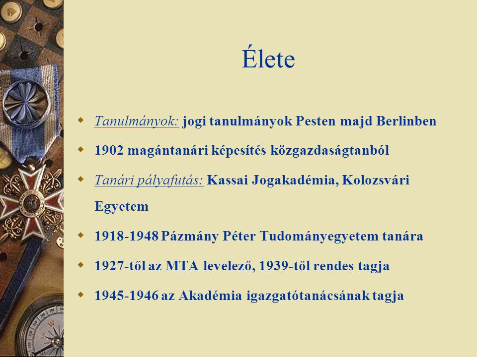 Élete  Tanulmányok: jogi tanulmányok Pesten majd Berlinben  1902 magántanári képesítés közgazdaságtanból  Tanári pályafutás: Kassai Jogakadémia, Ko