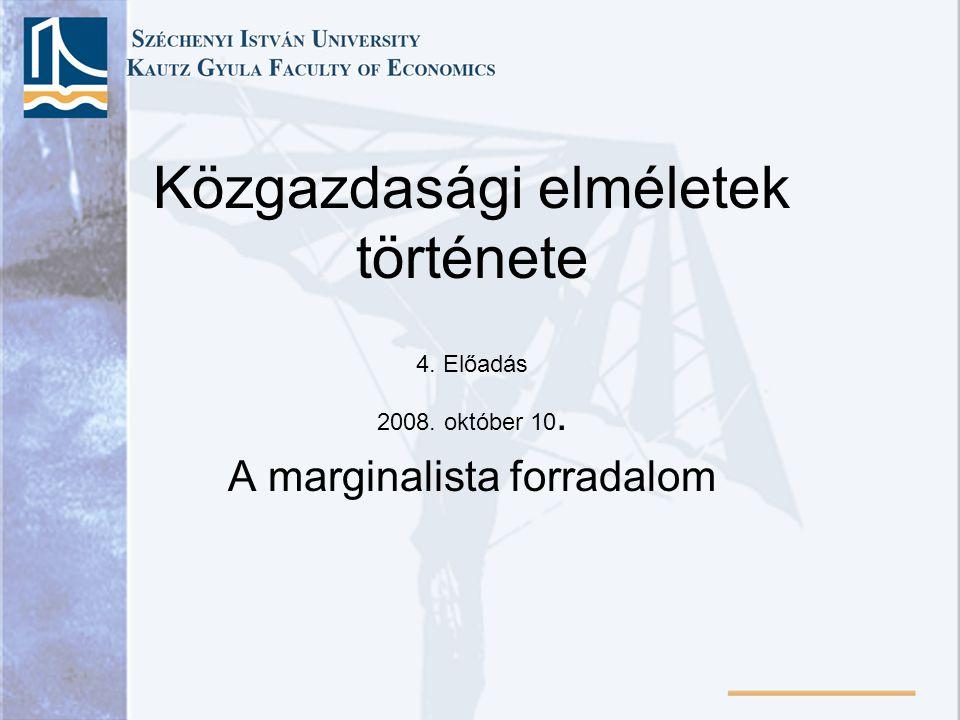 Közgazdasági elméletek története 4. Előadás 2008. október 10. A marginalista forradalom