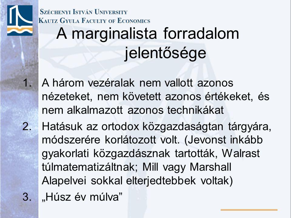 A marginalista forradalom jelentősége 1.A három vezéralak nem vallott azonos nézeteket, nem követett azonos értékeket, és nem alkalmazott azonos techn
