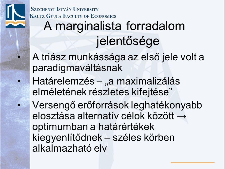 """A marginalista forradalom jelentősége A triász munkássága az első jele volt a paradigmaváltásnak Határelemzés – """"a maximalizálás elméletének részletes"""