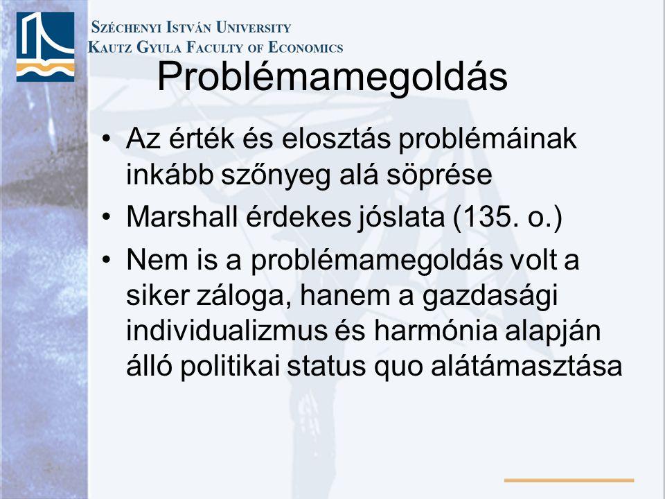 Problémamegoldás Az érték és elosztás problémáinak inkább szőnyeg alá söprése Marshall érdekes jóslata (135. o.) Nem is a problémamegoldás volt a sike