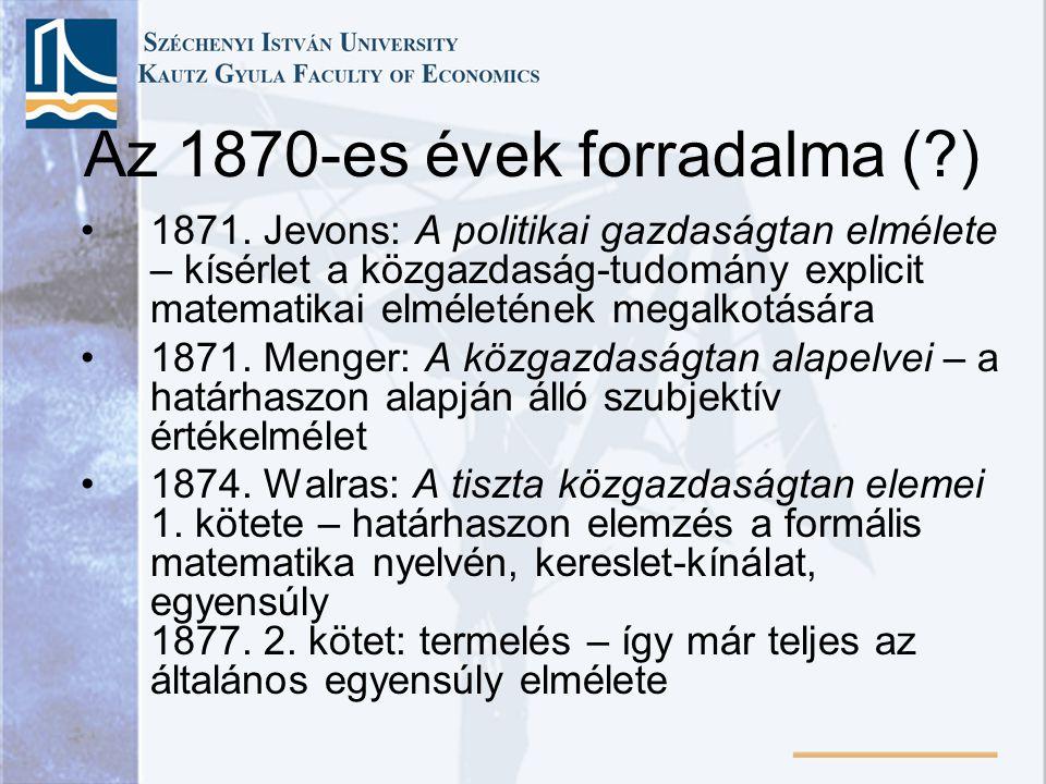 Az 1870-es évek forradalma (?) 1871. Jevons: A politikai gazdaságtan elmélete – kísérlet a közgazdaság-tudomány explicit matematikai elméletének megal