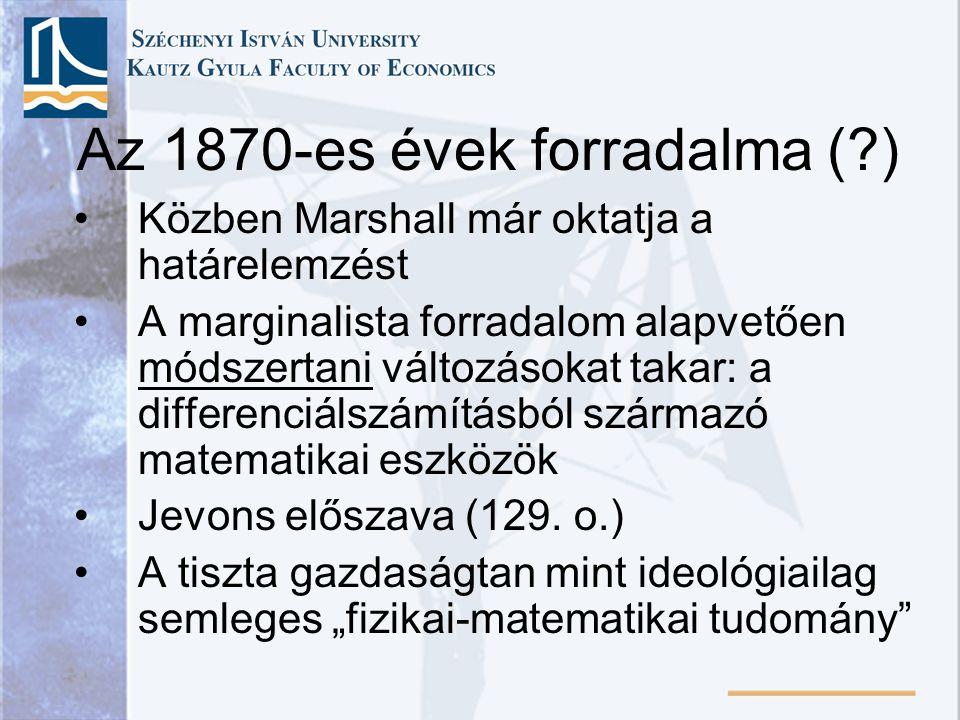 Az 1870-es évek forradalma (?) Közben Marshall már oktatja a határelemzést A marginalista forradalom alapvetően módszertani változásokat takar: a diff