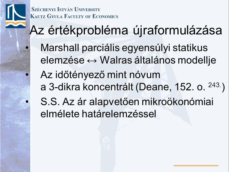 Az értékprobléma újraformulázása Marshall parciális egyensúlyi statikus elemzése ↔ Walras általános modellje Az időtényező mint nóvum a 3-dikra koncen