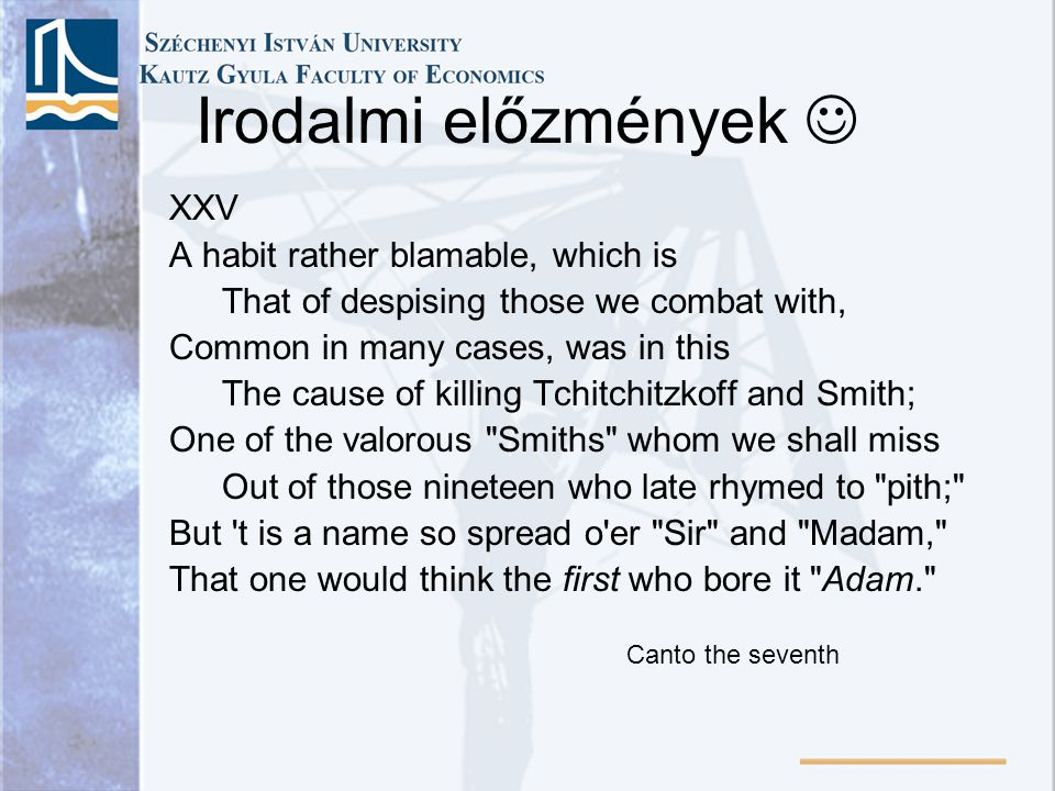 Irodalmi előzmények XXV A habit rather blamable, which is That of despising those we combat with, Common in many cases, was in this The cause of killi
