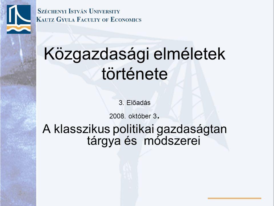 Közgazdasági elméletek története 3. Előadás 2008.