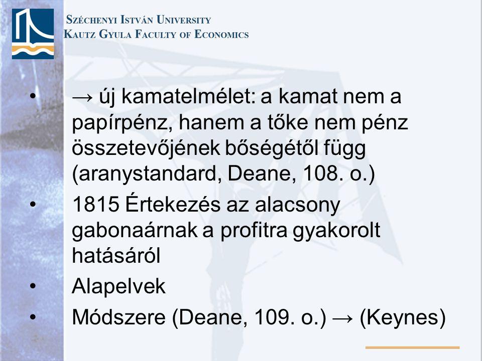 → új kamatelmélet: a kamat nem a papírpénz, hanem a tőke nem pénz összetevőjének bőségétől függ (aranystandard, Deane, 108.