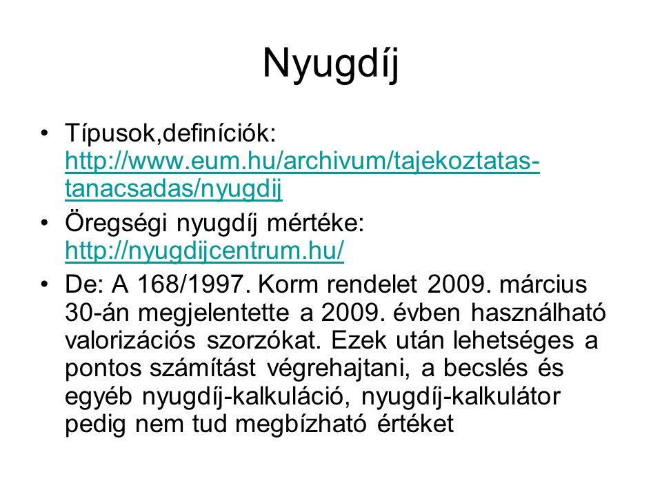 Nyugdíj Típusok,definíciók: http://www.eum.hu/archivum/tajekoztatas- tanacsadas/nyugdij http://www.eum.hu/archivum/tajekoztatas- tanacsadas/nyugdij Öregségi nyugdíj mértéke: http://nyugdijcentrum.hu/ http://nyugdijcentrum.hu/ De: A 168/1997.