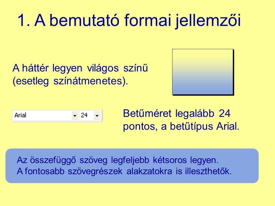 A háttér legyen világos színű (esetleg színátmenetes). Betűméret legalább 24 pontos, a betűtípus Arial. Az összefüggő szöveg legfeljebb kétsoros legye