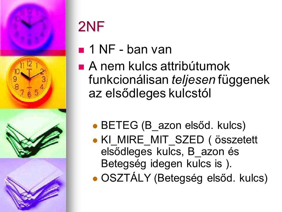 2NF 1 NF - ban van A nem kulcs attribútumok funkcionálisan teljesen függenek az elsődleges kulcstól BETEG (B_azon elsőd. kulcs) KI_MIRE_MIT_SZED ( öss