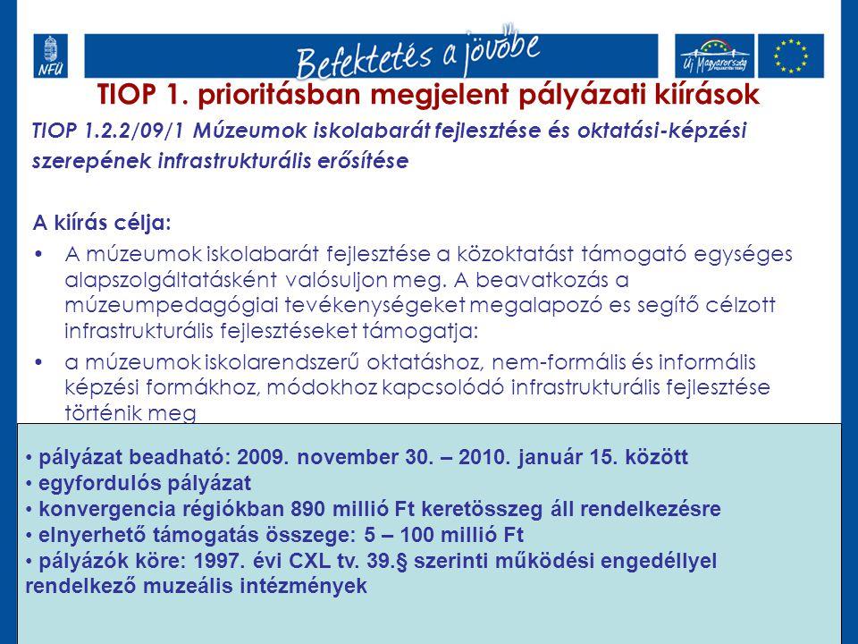 TIOP 1.2.2/09/1 Múzeumok iskolabarát fejlesztése és oktatási-képzési szerepének infrastrukturális erősítése A kiírás célja: A múzeumok iskolabarát fejlesztése a közoktatást támogató egységes alapszolgáltatásként valósuljon meg.