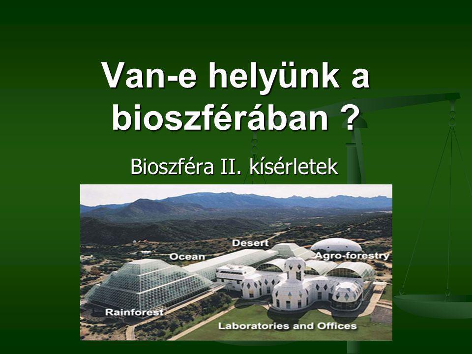 Van-e helyünk a bioszférában ? Bioszféra II. kísérletek