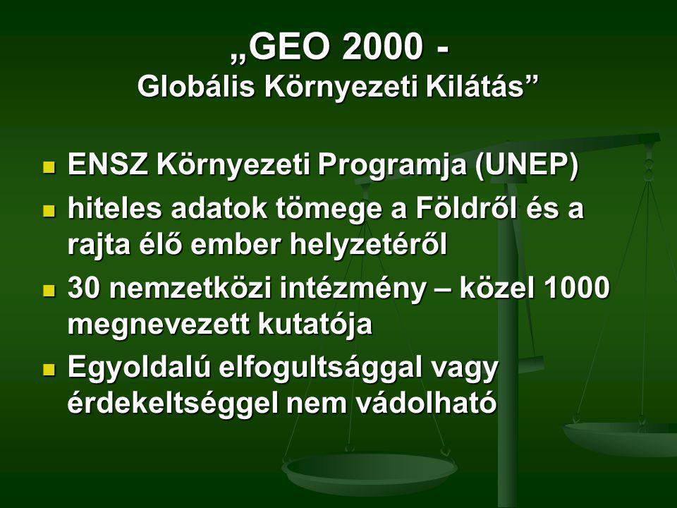 """""""GEO 2000 - Globális Környezeti Kilátás ENSZ Környezeti Programja (UNEP) ENSZ Környezeti Programja (UNEP) hiteles adatok tömege a Földről és a rajta élő ember helyzetéről hiteles adatok tömege a Földről és a rajta élő ember helyzetéről 30 nemzetközi intézmény – közel 1000 megnevezett kutatója 30 nemzetközi intézmény – közel 1000 megnevezett kutatója Egyoldalú elfogultsággal vagy érdekeltséggel nem vádolható Egyoldalú elfogultsággal vagy érdekeltséggel nem vádolható"""