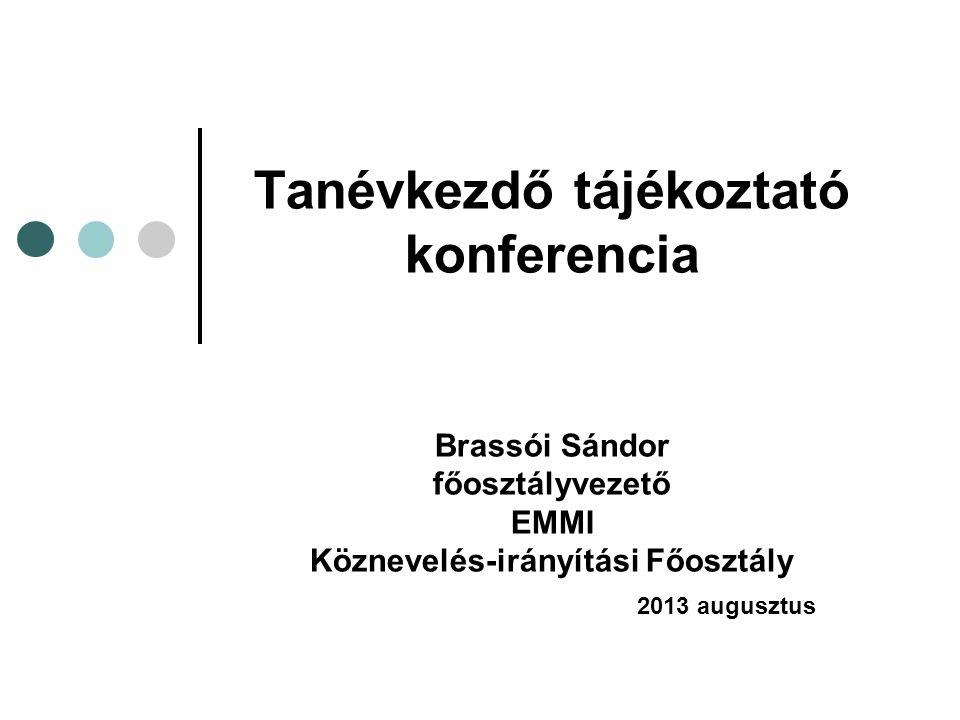 Tanévkezdő tájékoztató konferencia Brassói Sándor főosztályvezető EMMI Köznevelés-irányítási Főosztály 2013 augusztus
