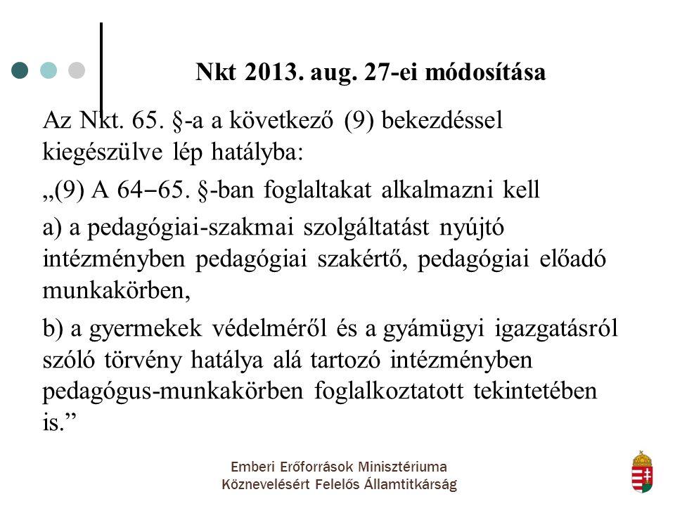 Emberi Erőforrások Minisztériuma Köznevelésért Felelős Államtitkárság Nkt 2013. aug. 27-ei módosítása Az Nkt. 65. §-a a következő (9) bekezdéssel kieg