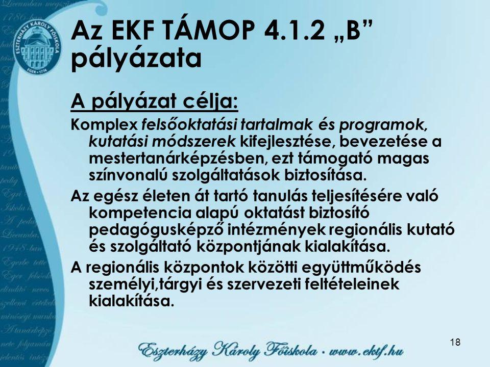 """18 Az EKF TÁMOP 4.1.2 """"B pályázata A pályázat célja: Komplex felsőoktatási tartalmak és programok, kutatási módszerek kifejlesztése, bevezetése a mestertanárképzésben, ezt támogató magas színvonalú szolgáltatások biztosítása."""