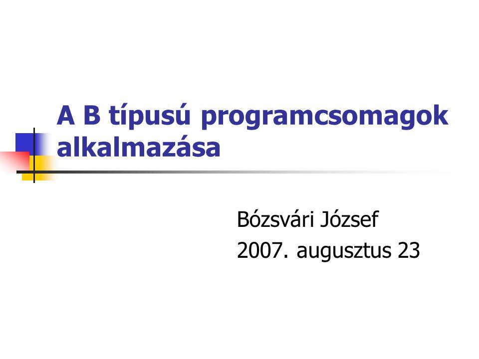 A B típusú programcsomagok alkalmazása Bózsvári József 2007. augusztus 23