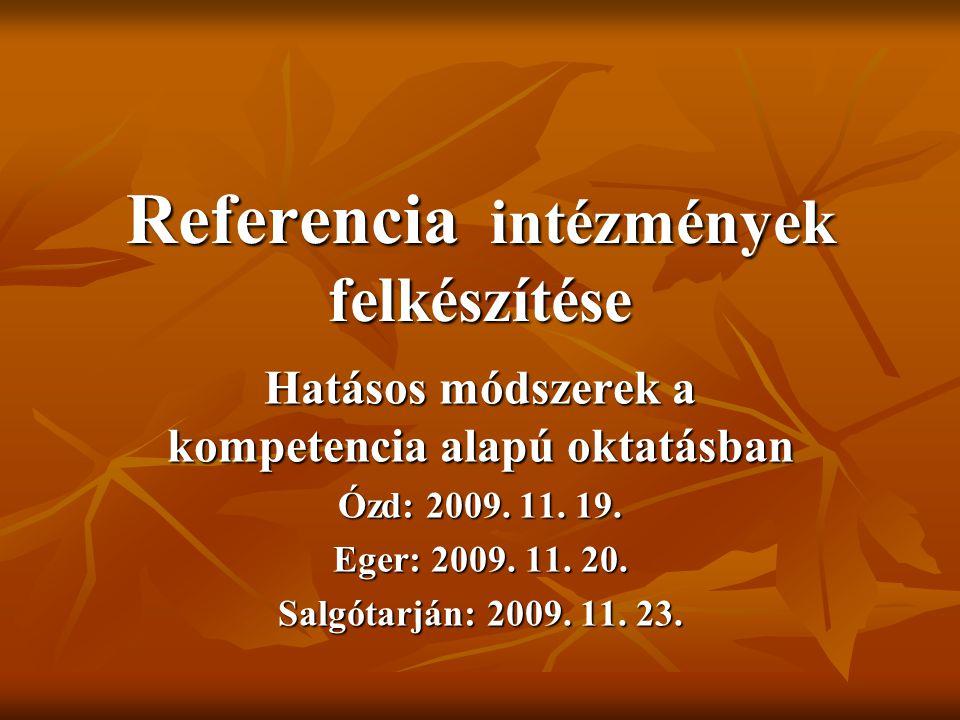 Referencia intézmények felkészítése Hatásos módszerek a kompetencia alapú oktatásban Ózd: 2009. 11. 19. Eger: 2009. 11. 20. Salgótarján: 2009. 11. 23.