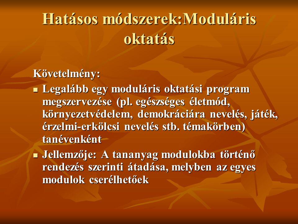 Hatásos módszerek:Moduláris oktatás Követelmény: Legalább egy moduláris oktatási program megszervezése (pl. egészséges életmód, környezetvédelem, demo