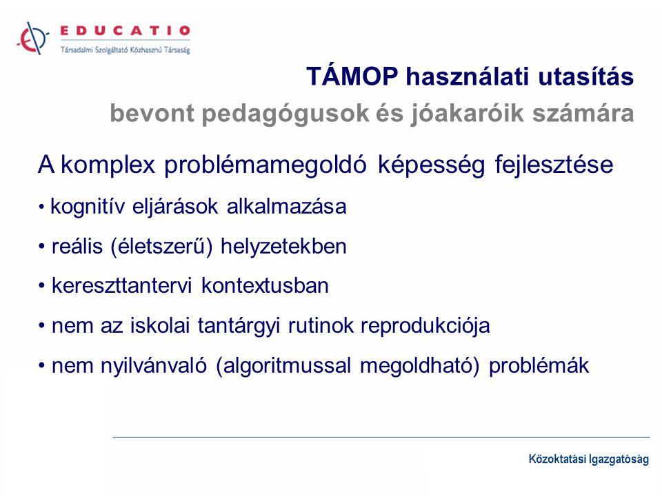 A komplex problémamegoldó képesség fejlesztése kognitív eljárások alkalmazása reális (életszerű) helyzetekben kereszttantervi kontextusban nem az iskolai tantárgyi rutinok reprodukciója nem nyilvánvaló (algoritmussal megoldható) problémák TÁMOP használati utasítás bevont pedagógusok és jóakaróik számára