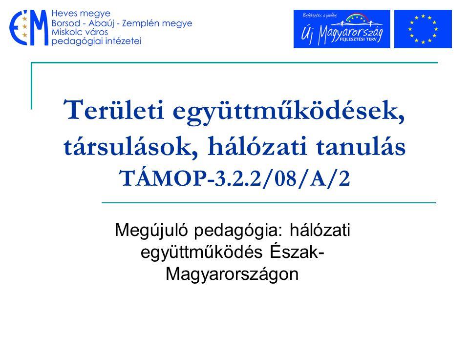 Területi együttműködések, társulások, hálózati tanulás TÁMOP-3.2.2/08/A/2 Megújuló pedagógia: hálózati együttműködés Észak- Magyarországon