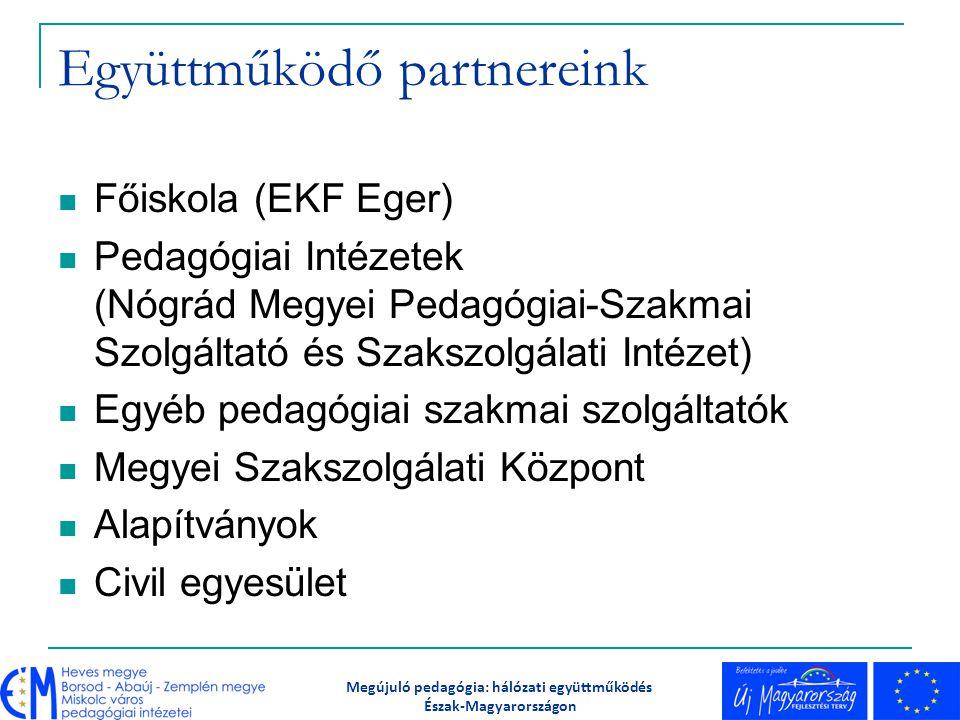 Együttműködő partnereink Főiskola (EKF Eger) Pedagógiai Intézetek (Nógrád Megyei Pedagógiai-Szakmai Szolgáltató és Szakszolgálati Intézet) Egyéb pedag