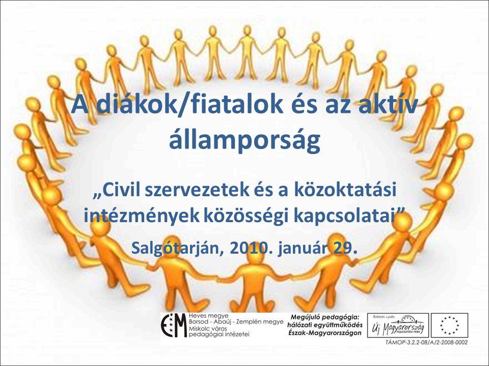 """A diákok/fiatalok és az aktív államporság """"Civil szervezetek és a közoktatási intézmények közösségi kapcsolatai Salgótarján, 2010."""