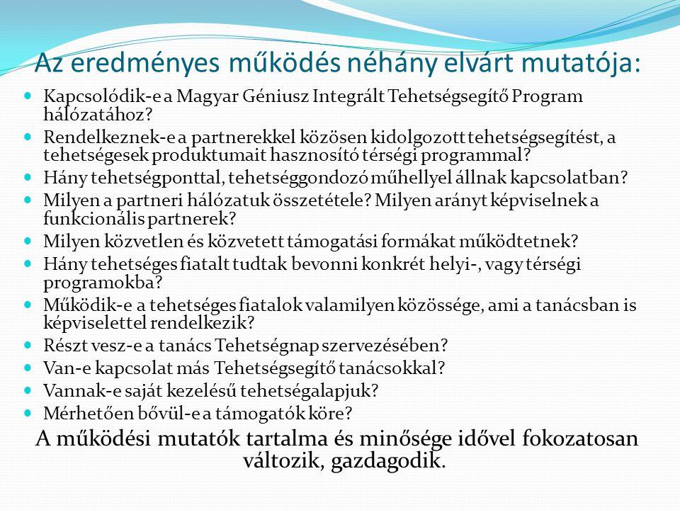 Az eredményes működés néhány elvárt mutatója: Kapcsolódik-e a Magyar Géniusz Integrált Tehetségsegítő Program hálózatához.
