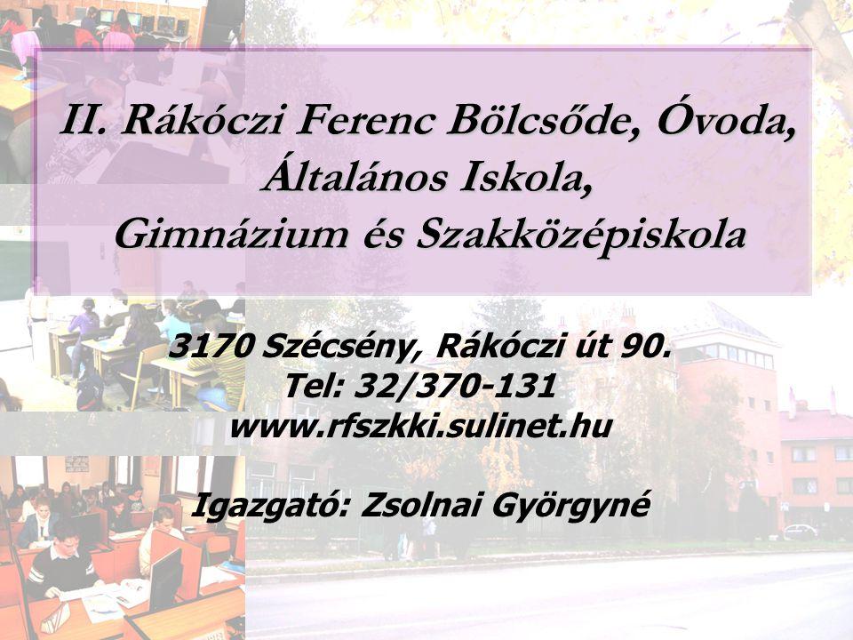 II. Rákóczi Ferenc Bölcsőde, Óvoda, Általános Iskola, Gimnázium és Szakközépiskola 3170 Szécsény, Rákóczi út 90. Tel: 32/370-131 www.rfszkki.sulinet.h