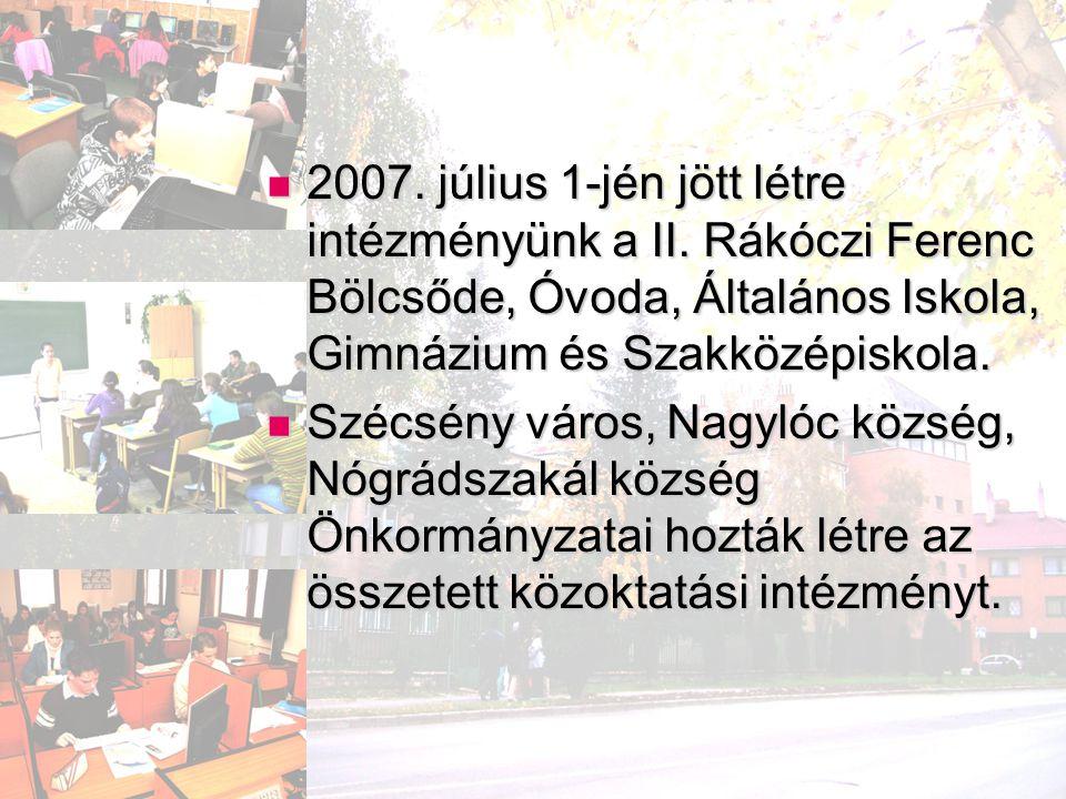 2007. július 1-jén jött létre intézményünk a II. Rákóczi Ferenc Bölcsőde, Óvoda, Általános Iskola, Gimnázium és Szakközépiskola. 2007. július 1-jén jö