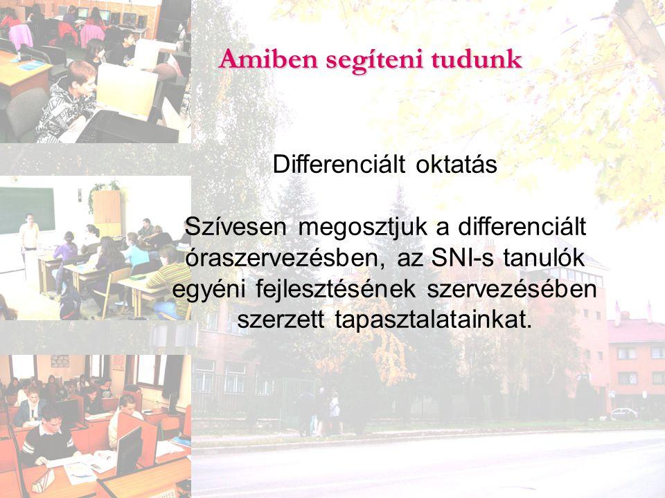Amiben segíteni tudunk Differenciált oktatás Szívesen megosztjuk a differenciált óraszervezésben, az SNI-s tanulók egyéni fejlesztésének szervezésében