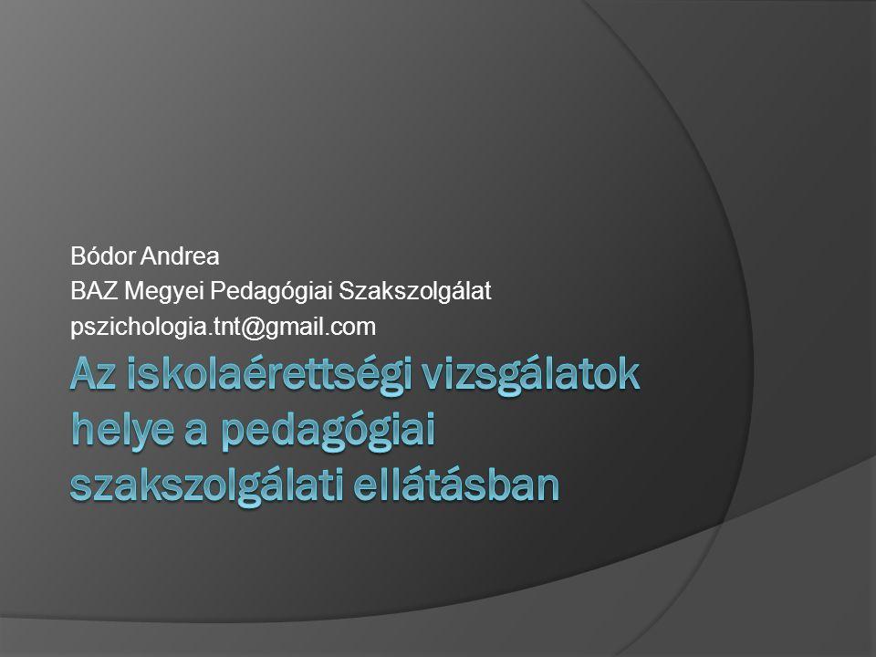 Bódor Andrea BAZ Megyei Pedagógiai Szakszolgálat pszichologia.tnt@gmail.com