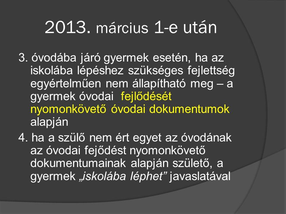 2013. március 1-e után 3. óvodába járó gyermek esetén, ha az iskolába lépéshez szükséges fejlettség egyértelműen nem állapítható meg – a gyermek óvoda