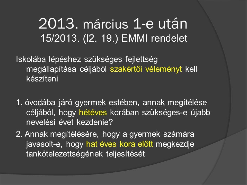 2013. március 1-e után 15/2013. (I2. 19.) EMMI rendelet Iskolába lépéshez szükséges fejlettség megállapítása céljából szakértői véleményt kell készíte