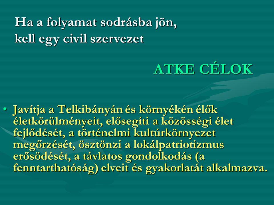 ATKE CÉLOK Javítja a Telkibányán és környékén élők életkörülményeit, elősegíti a közösségi élet fejlődését, a történelmi kultúrkörnyezet megőrzését, ö
