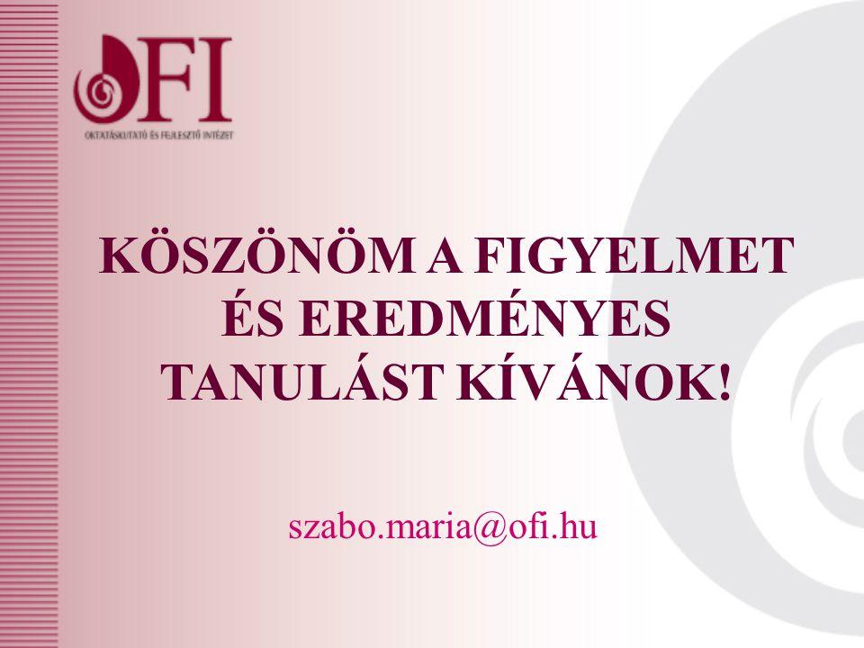 KÖSZÖNÖM A FIGYELMET ÉS EREDMÉNYES TANULÁST KÍVÁNOK! szabo.maria@ofi.hu