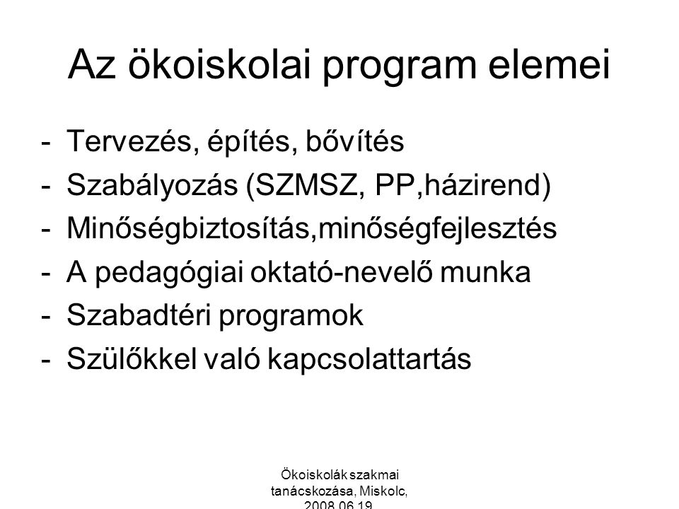 Az ökoiskolai program elemei -Tervezés, építés, bővítés -Szabályozás (SZMSZ, PP,házirend) -Minőségbiztosítás,minőségfejlesztés -A pedagógiai oktató-nevelő munka -Szabadtéri programok -Szülőkkel való kapcsolattartás