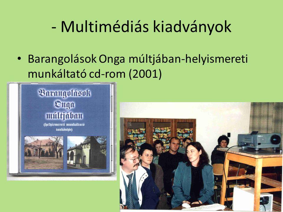 - Multimédiás kiadványok Barangolások Onga múltjában-helyismereti munkáltató cd-rom (2001)