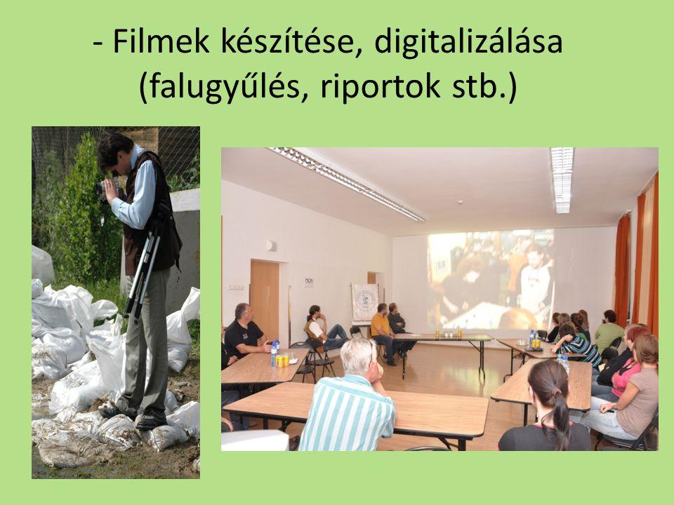 - Filmek készítése, digitalizálása (falugyűlés, riportok stb.)