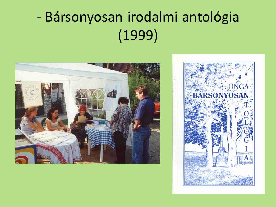 - Bársonyosan irodalmi antológia (1999)