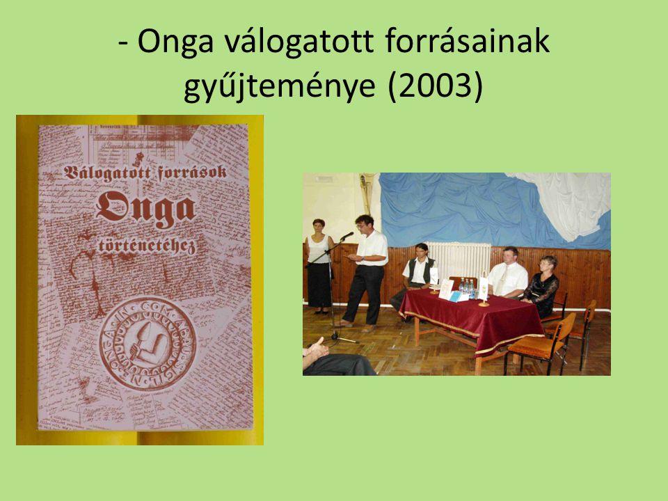- Onga válogatott forrásainak gyűjteménye (2003)